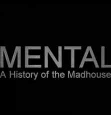 Mental – A History of the Madhouse